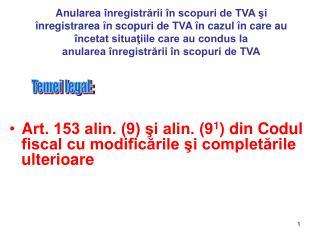 A rt. 153 alin. (9) ?i alin. (9 1 )  din Codul fiscal cu modific?rile ?i complet?rile ulterioare