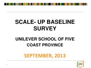 SCALE- UP BASELINE SURVEY UNILEVER SCHOOL OF FIVE COAST PROVINCE SEPTEMBER, 2013