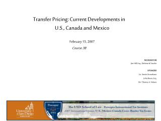 Transfer Pricing: Current Developments in  U.S., Canada and Mexico February 15, 2007 Course 3B