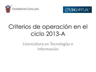 Criterios de operación en el ciclo 2013-A