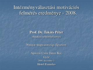 Intézményválasztási motivációs felmérés eredménye - 2008.  Prof. Dr. Takáts Péter