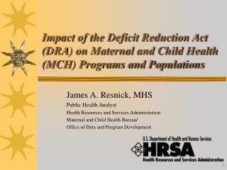 James A. Resnick, MHS Public Health Analyst Health Resources and Services Administration