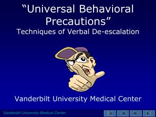 """Universal Behavioral Precautions"" Techniques of Verbal De-escalation"