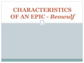 CHARACTERISTICS  OF AN  EPIC -  Beowulf