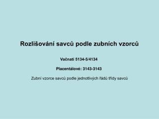 Rozlišování savců podle zubních vzorců Vačnatí 5134-5/4134  Placentálové: 3143-3143