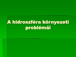 A hidroszféra környezeti problémái