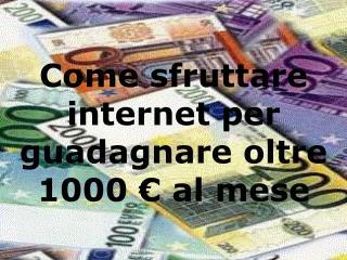 Come sfruttare internet per guadagnare oltre 1000 � al mese