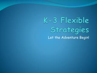 K-3 Flexible Strategies