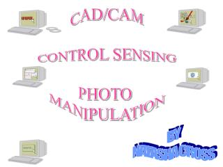CAD/CAM CONTROL SENSING PHOTO  MANIPULATION