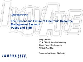 Theodore Fons The Present and Future of Electronic Resource Management Systems: Public and Staff