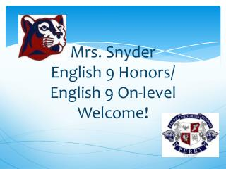 Mrs. Snyder English 9 Honors/ English 9 On-level Welcome!