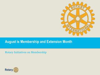 August is Membership and Extension Month Rotary Initiatives on Membership