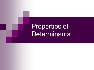 Properties of Determinants