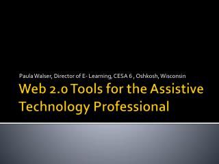 Web 2.0 Tools for the Assistive Technology Professional