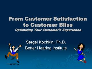 From Customer Satisfaction to Customer Bliss Optimizing Your Customer's Experience