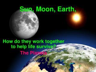 Sun, Moon, Earth,