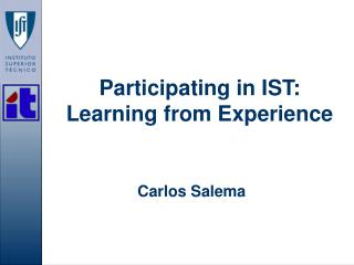 Participating in IST:  Learning from Experience