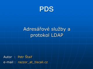 Adresářové služby a  protokol LDAP Autor  :   Petr Štaif e-mail :   razzor_at_tiscali.cz