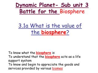 Dynamic Planet- Sub unit 3 Battle for the  Biosphere