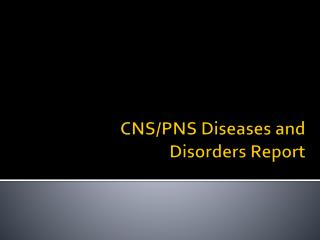 CNS/PNS Diseases and  Disorders Report