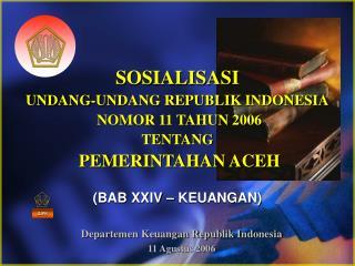SOSIALISASI UNDANG-UNDANG REPUBLIK INDONESIA  NOMOR 11 TAHUN 2006  TENTANG  PEMERINTAHAN ACEH   BAB XXIV   KEUANGAN