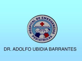 DR. ADOLFO UBIDIA BARRANTES