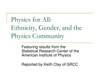 Physics for All:    Ethnicity , Gender, and the Physics Community