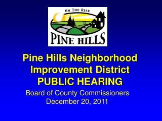 Pine Hills Neighborhood Improvement District PUBLIC HEARING