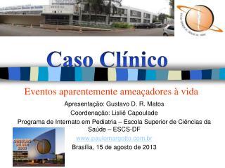 Apresentação: Gustavo D. R. Matos Coordenação: Lisliê Capoulade