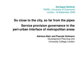 So close to the city, so far from the pipes  Service provision governance in the  peri-urban interface of metropolitan a