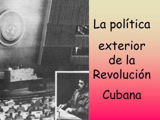 La política exterior de la RevoluciónCubana