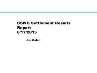 CSWG Settlement Results Report 6/17/2013