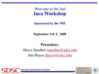Welcome to the 2nd Inca Workshop Sponsored by the NSF September 4 & 5,  2008