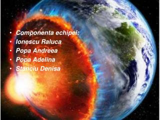 Componenta echipei: Ionescu Raluca Popa Andreea Popa Adelina Stanciu Denisa