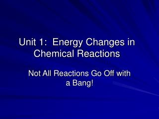 Unit 1:  Energy Changes in Chemical Reactions