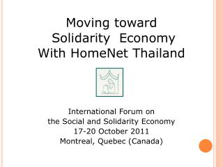 Moving toward  Solidarity  Economy With  HomeNet  Thailand International Forum on