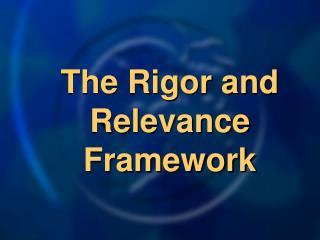 The Rigor and Relevance Framework