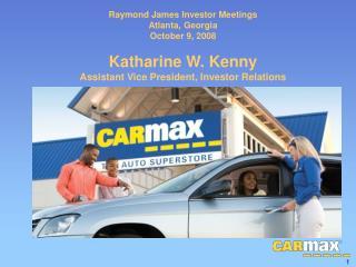 Raymond James Investor Meetings Atlanta, Georgia October 9, 2008 Katharine W. Kenny