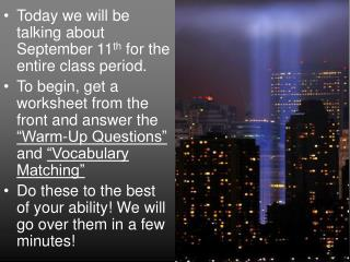 Today we will be talking about September 11 th  for the entire class period.