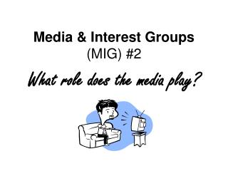 Media & Interest Groups  (MIG) #2