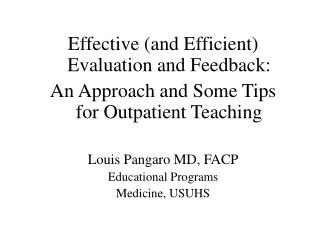Effective and Efficient Evaluation and Feedback: An Approach and Some Tips for Outpatient Teaching  Louis Pangaro MD, FA