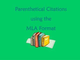 Parenthetical Citations   using the  MLA Format