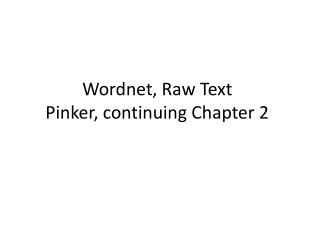 Wordnet , Raw Text Pinker, continuing Chapter 2