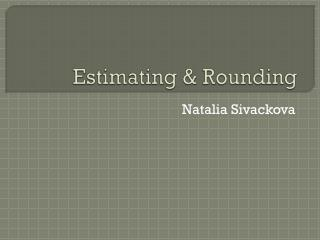 Estimating & Rounding