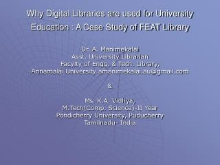 Why Digital Libraries are used for University Education : A Case Study of FEAT Library