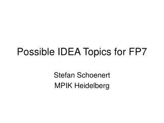 Possible IDEA Topics for FP7