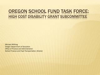 Oregon School Fund Task Force: High Cost Disability Grant Subcommittee