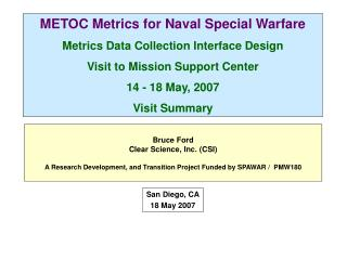 METOC Metrics for Naval Special Warfare Metrics Data Collection Interface Design Visit to Mission Support Center 14 - 18