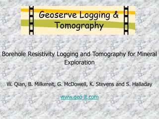 Borehole Resistivity Logging and Tomography for Mineral Exploration     W. Qian, B. Milkereit, G. McDowell, K. Stevens a