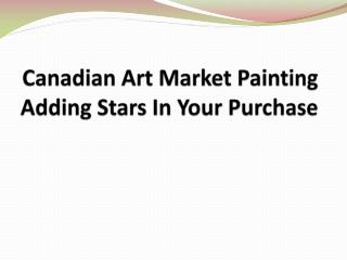 Canadian Art Market Painting Adding Stars In Your Purchase
